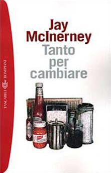 Tanto per cambiare - Jay McInerney - copertina