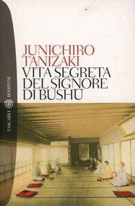 Foto Cover di Vita segreta del signore di Bushu, Libro di Junichiro Tanizaki, edito da Bompiani