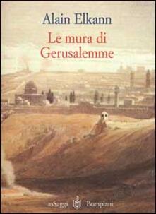 Le mura di Gerusalemme. Israele-Giordania-Roma 1999 - Alain Elkann - copertina