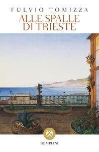 Libro Alle spalle di Trieste Fulvio Tomizza