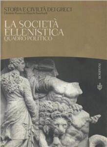 Storia e civiltà dei greci. Vol. 7: La società ellenistica. Quadro politico. - Ranuccio Bianchi Bandinelli - copertina