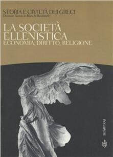 Storia e civiltà dei greci. Vol. 8: La società ellenistica. Economia, diritto, religione. - Ranuccio Bianchi Bandinelli - copertina