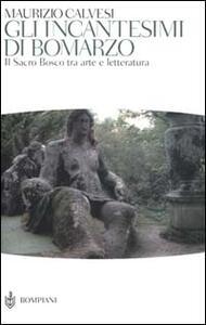 Gli incantesimi di Bomarzo. Il sacro bosco tra arte e letteratura. Ediz. illustrata