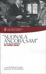 Libro Suonala ancora, Sam. Le più belle battute del grande cinema Roberto Casalini