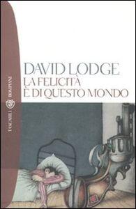 Libro La felicità è di questo mondo David Lodge