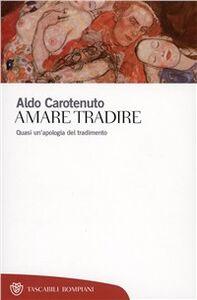 Foto Cover di Amare tradire, Libro di Aldo Carotenuto, edito da Bompiani