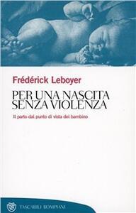 Per una nascita senza violenza. Il parto dal punto di vista del bambino - Frédérick Leboyer - copertina