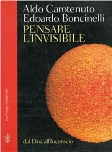Pensare l'invisibile - Edoardo Boncinelli,Aldo Carotenuto - copertina