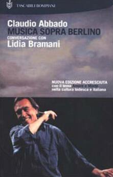 Musica sopra Berlino. Conversazione con Lidia Bramani - Claudio Abbado,Lidia Bramani - copertina