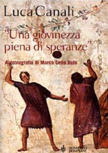 Grandtoureventi.it Una giovinezza piena di speranze. Autobiografia di Marco Celio Rufo Image