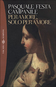 Libro Per amore, solo per amore Pasquale Festa Campanile