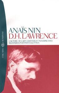 D. H. Lawrence. L'autore di Lady Chatterley interpretato secondo un'affinità elettiva - Anaïs Nin - copertina