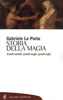 Storia della magia. Grandi castelli, grandi maghi, grandi roghi - Gabriele La Porta - copertina