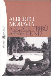 Libro A quale tribù appartieni? Alberto Moravia