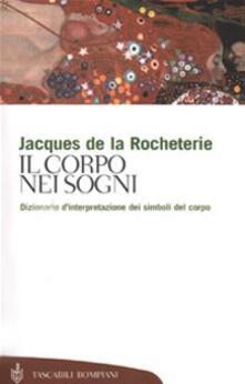 Il corpo nei sogni. Dizionario d'interpretazione dei simboli del corpo - Jacques de La Rocheterie - copertina