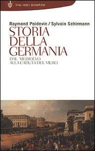 Storia della Germania. Dal Medioevo alla caduta del Muro - Raymond Poidevin,Sylvain Schirmann - copertina