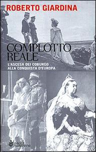 Complotto reale. L'ascesa dei Coburgo alla conquista d'Europa - Roberto Giardina - copertina
