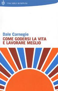 Come godersi la vita e lavorare meglio - Dale Carnegie - copertina