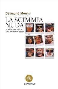 Libro La scimmia nuda. Studio zoologico sull'animale uomo Desmond Morris