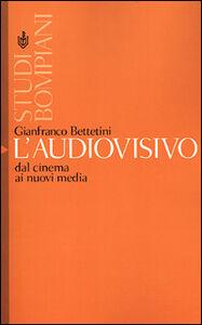 Libro L' audiovisivo. Dal cinema ai nuovi media Gianfranco Bettetini