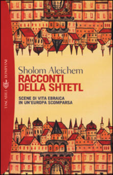 Racconti della Shtetl. Scene di vita ebraica in un'Europa scomparsa - Shalom Aleichem - copertina
