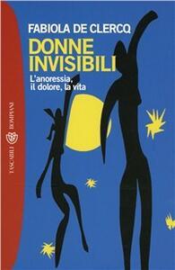 Donne invisibili. L'anoressia, il dolore, la vita - Fabiola De Clercq - copertina