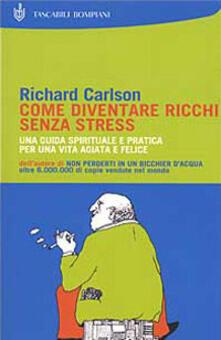 Come diventare ricchi senza stress - Richard Carlson - copertina