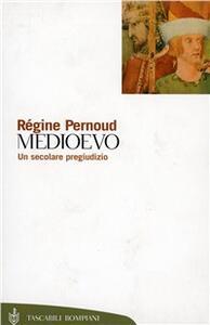 Medioevo, un secolare pregiudizio - Régine Pernoud - copertina