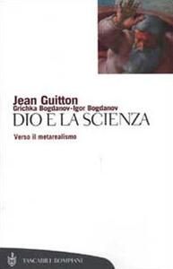 Dio e la scienza. Verso il metarealismo - Jean Guitton,Igor Bogdanov,Grichka Bogdanov - copertina