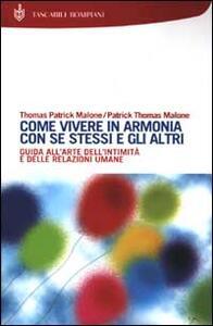 Come vivere in armonia con se stessi e gli altri - Thomas P. Malone,Patrick T. Malone - copertina