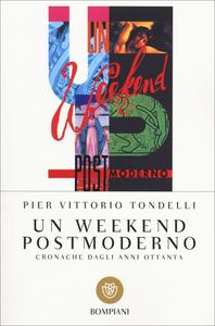 Libro Un weekend postmoderno. Cronache dagli anni Ottanta Pier Vittorio Tondelli