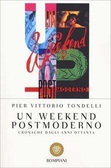 Un weekend postmoderno. Cronache dagli anni Ottanta - Pier Vittorio Tondelli - copertina