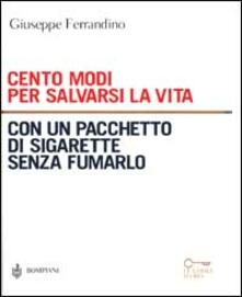 Cento modi per salvarsi la vita con un pacchetto di sigarette senza fumarlo - Giuseppe Ferrandino - copertina