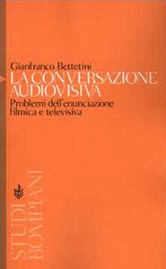 Foto Cover di La conversazione audiovisiva. Problemi dell'enunciazione filmica e televisiva, Libro di Gianfranco Bettetini, edito da Bompiani