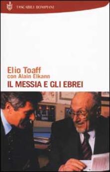 Il Messia e gli ebrei - Elio Toaff,Alain Elkann - copertina