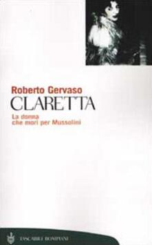 Claretta. La donna che morì per Mussolini - Roberto Gervaso - copertina