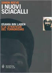I nuovi sciacalli. Osama bin Laden e le strategie del terrorismo - Simon Reeve - 2