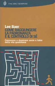 Come raggiungere la padronanza e il controllo di sé - Lee Baer - copertina