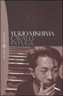 Cavalli in fuga - Yukio Mishima - copertina