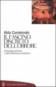 Il fascino discreto dell'orrore. Psicologia dell'arte e della letteratura fantastica - Aldo Carotenuto - copertina