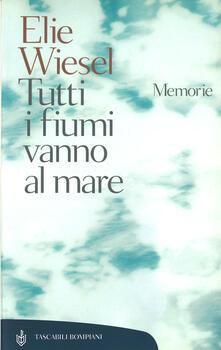 Tutti i fiumi vanno al mare. Memorie - Elie Wiesel - copertina
