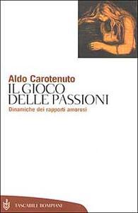 Il gioco della passioni. Dinamiche dei rapporti amorosi - Aldo Carotenuto - copertina