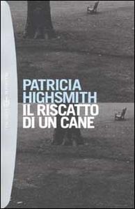 Libro Il riscatto di un cane Patricia Highsmith