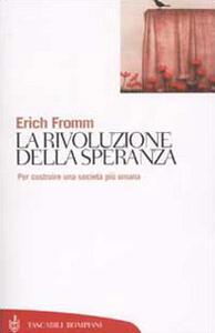 La rivoluzione della speranza. Per costruire una società più umana - Erich Fromm - copertina