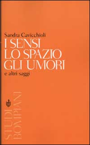 Libro I sensi, lo spazio, gli umori e altri saggi Sandra Cavicchioli