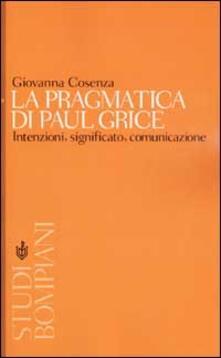 La pragmatica di Paul Grice. Intenzioni, significato, comunicazione - Giovanna Cosenza - copertina