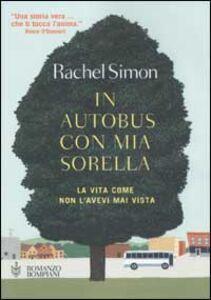 Foto Cover di In autobus con mia sorella, Libro di Rachel Simon, edito da Bompiani