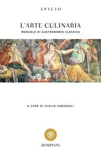 L' arte culinaria. Manuale di gastronomia classica. Testo latino a fronte