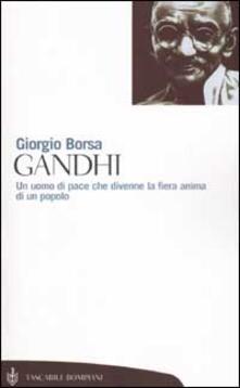 Gandhi. Un uomo di pace che divenne la fiera anima di un popolo.pdf