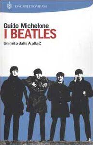 Foto Cover di I Beatles. Un mito dalla A alla Z, Libro di Guido Michelone, edito da Bompiani
